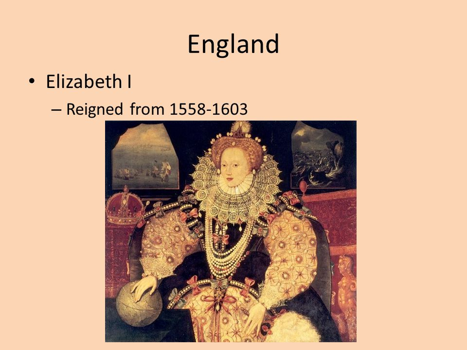 England Elizabeth I – Reigned from 1558-1603