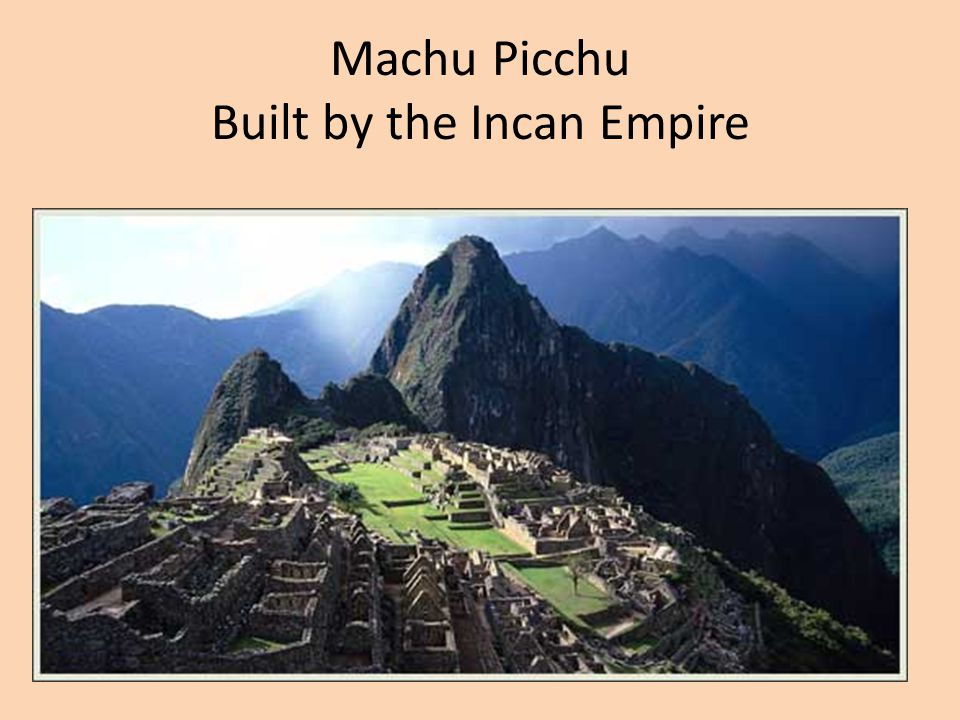 Machu Picchu Built by the Incan Empire