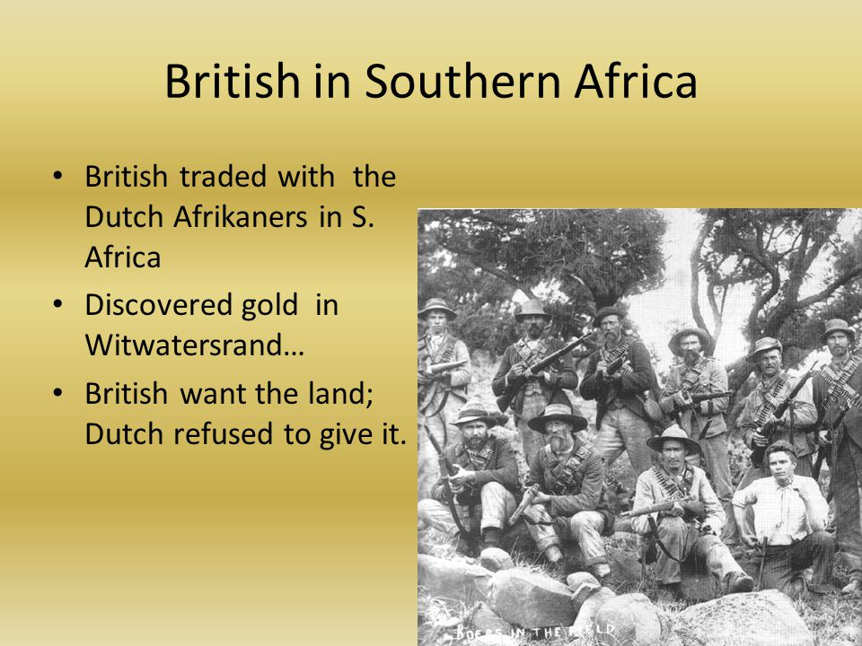 British in Southern Africa British traded with the Dutch Afrikaners in S.