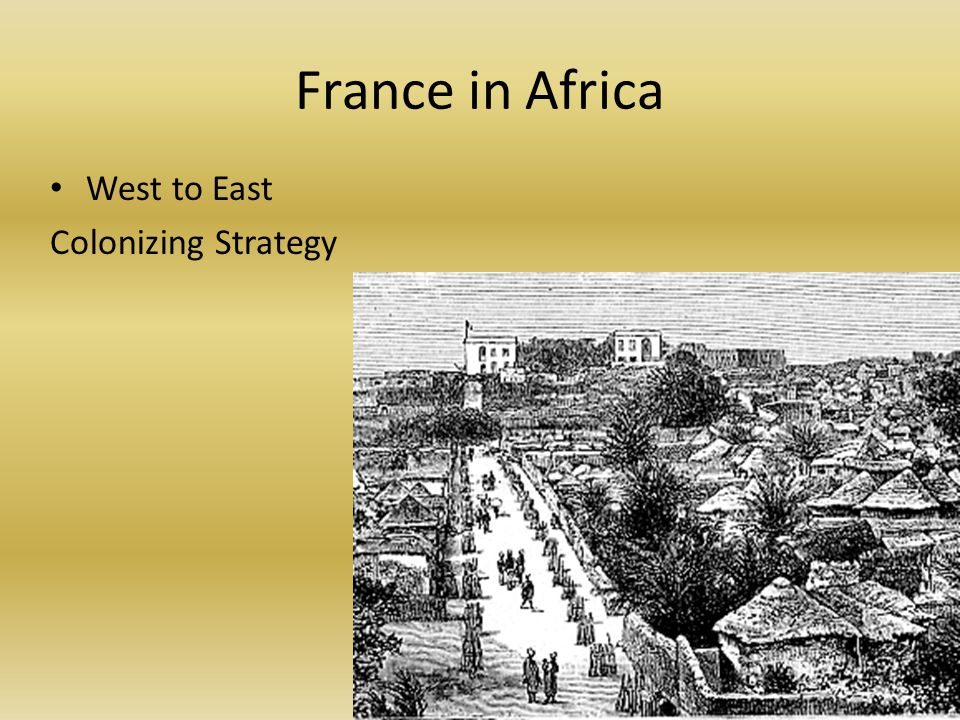 France in Africa West to East Colonizing Strategy