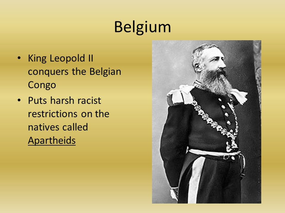 Belgium King Leopold II conquers the Belgian Congo Puts harsh racist restrictions on the natives called Apartheids