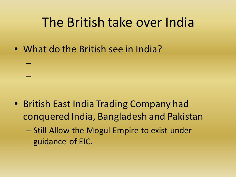 The British take over India What do the British see in India.