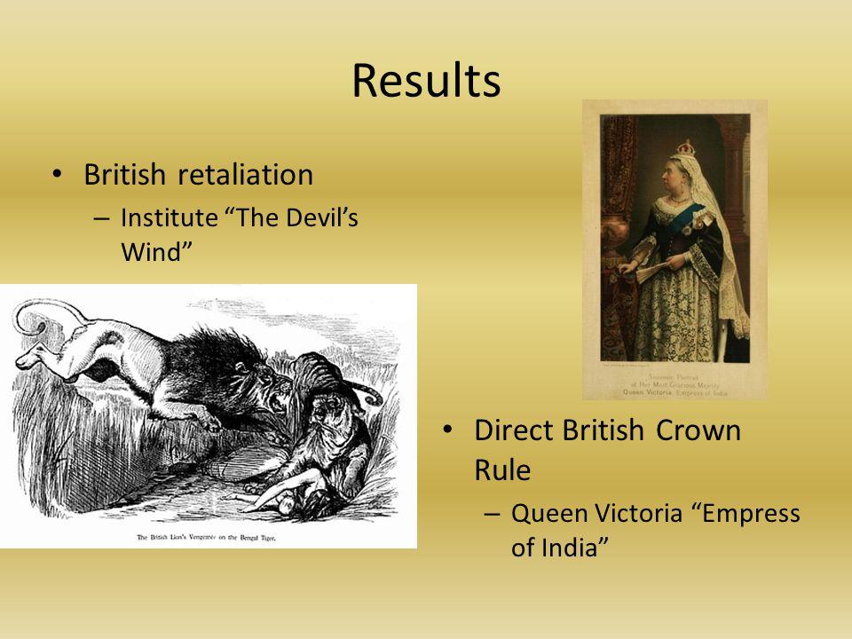 Results British retaliation – Institute The Devil's Wind Direct British Crown Rule – Queen Victoria Empress of India