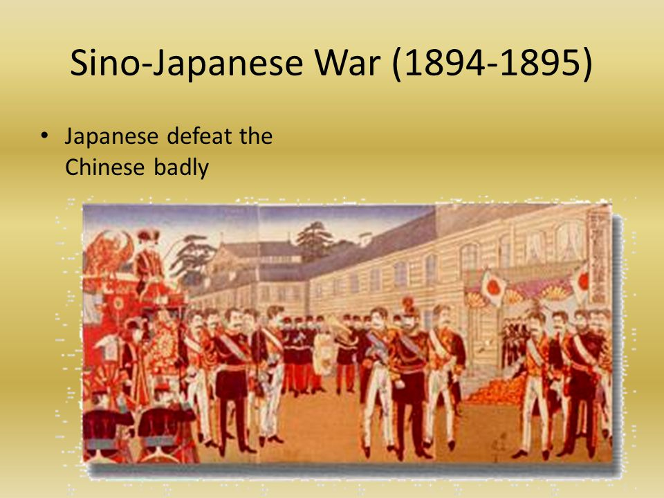 Sino-Japanese War (1894-1895) Japanese defeat the Chinese badly