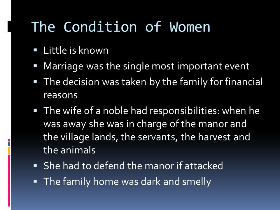 The Condition of Women  Little is known  Marriage was the single most important event  The decision was taken by the family for financial reasons 