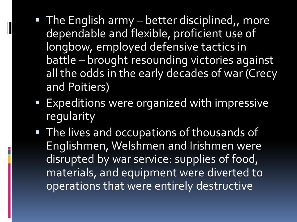  The English army – better disciplined,, more dependable and flexible, proficient use of longbow, employed defensive tactics in battle – brought reso