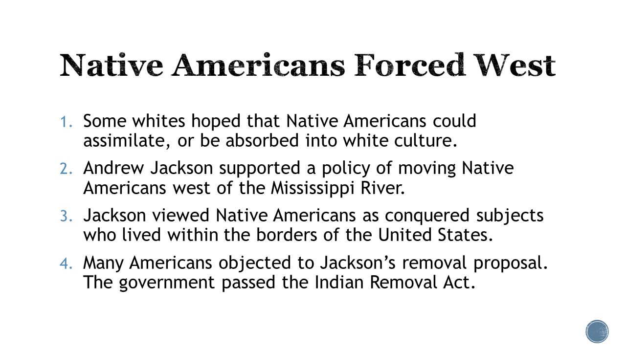 1. Some whites hoped that Native Americans could assimilate, or be absorbed into white culture.