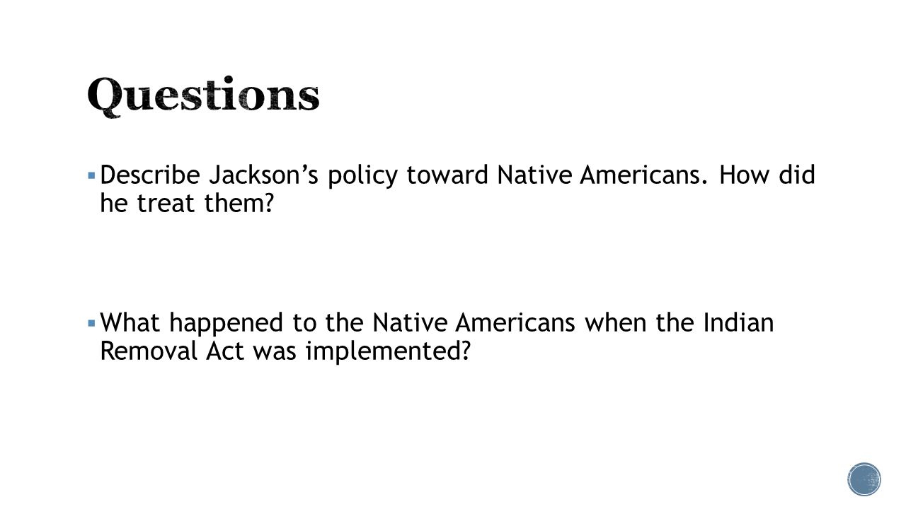  Describe Jackson's policy toward Native Americans.