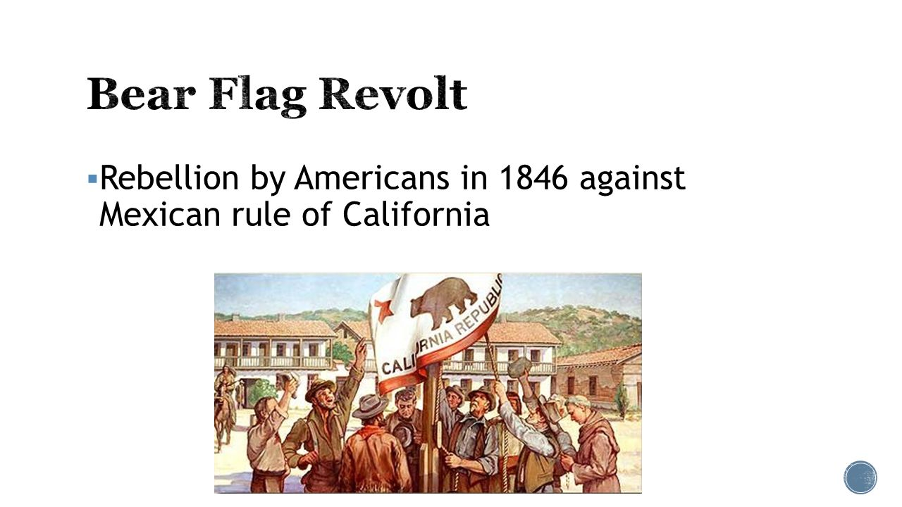  Rebellion by Americans in 1846 against Mexican rule of California