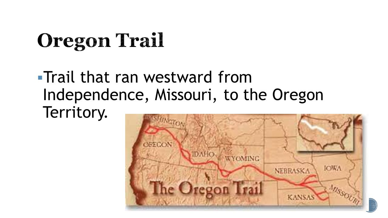 Trail that ran westward from Independence, Missouri, to the Oregon Territory.