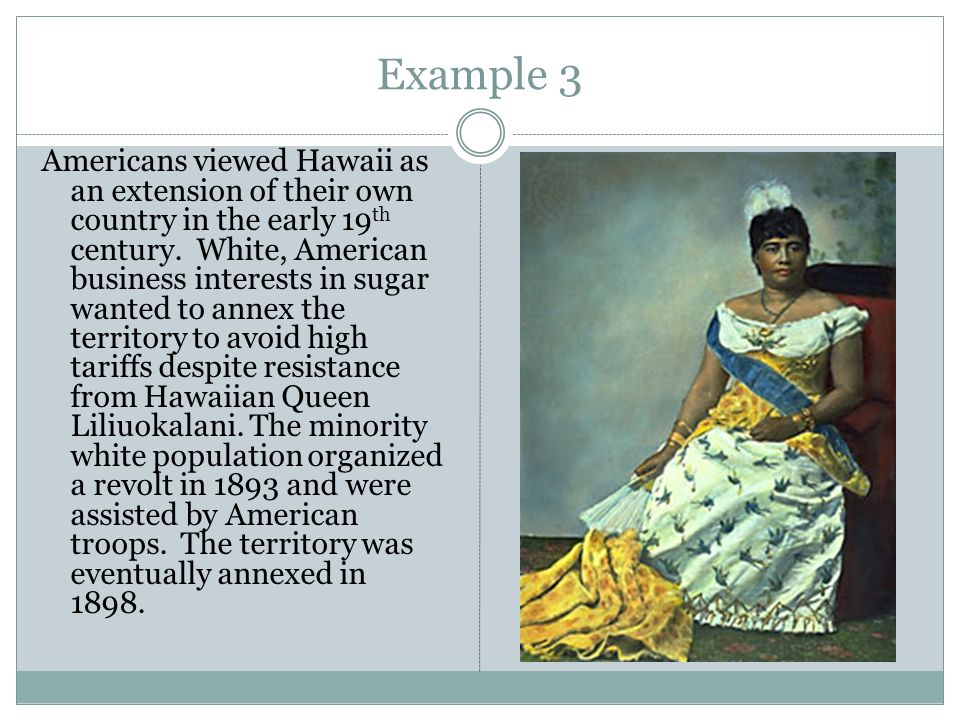 Example 3 Americans viewed Hawaii as an extension of their own country in the early 19 th century.