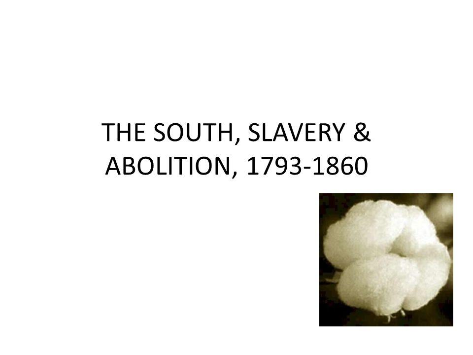 THE SOUTH, SLAVERY & ABOLITION, 1793-1860
