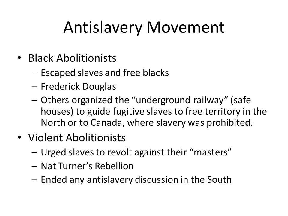 "Antislavery Movement Black Abolitionists – Escaped slaves and free blacks – Frederick Douglas – Others organized the ""underground railway"" (safe house"