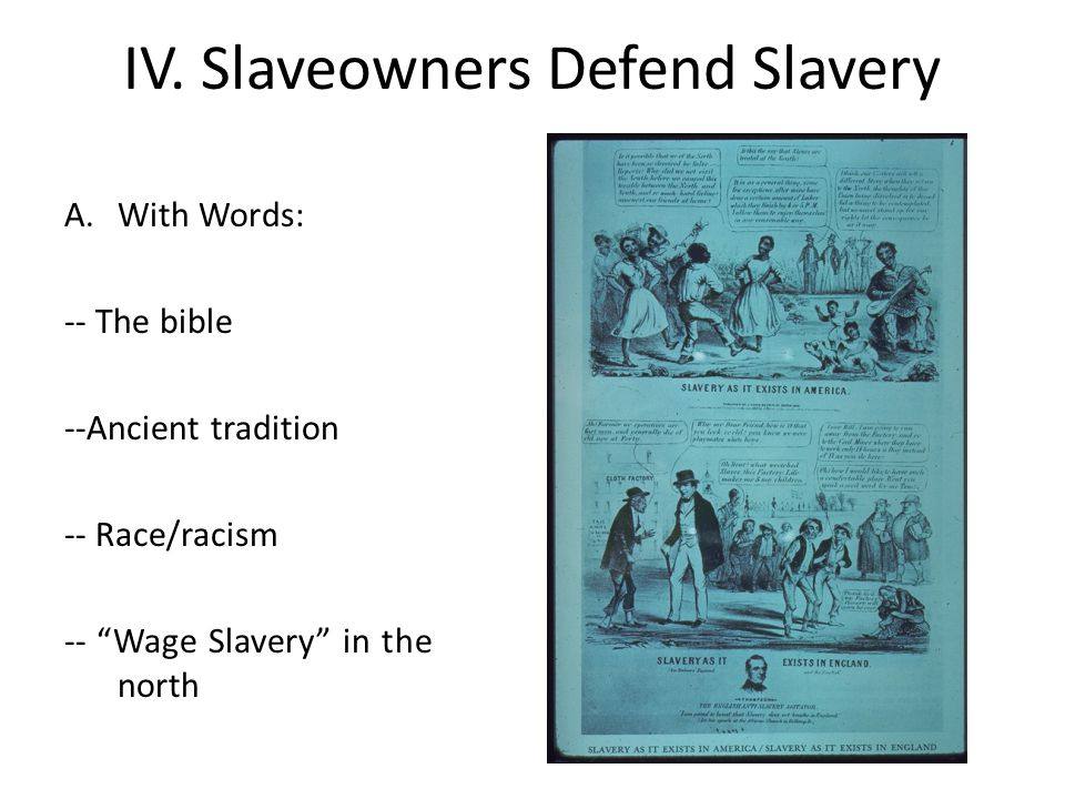 """IV. Slaveowners Defend Slavery A.With Words: -- The bible --Ancient tradition -- Race/racism -- """"Wage Slavery"""" in the north"""