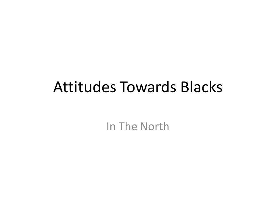 Attitudes Towards Blacks In The North