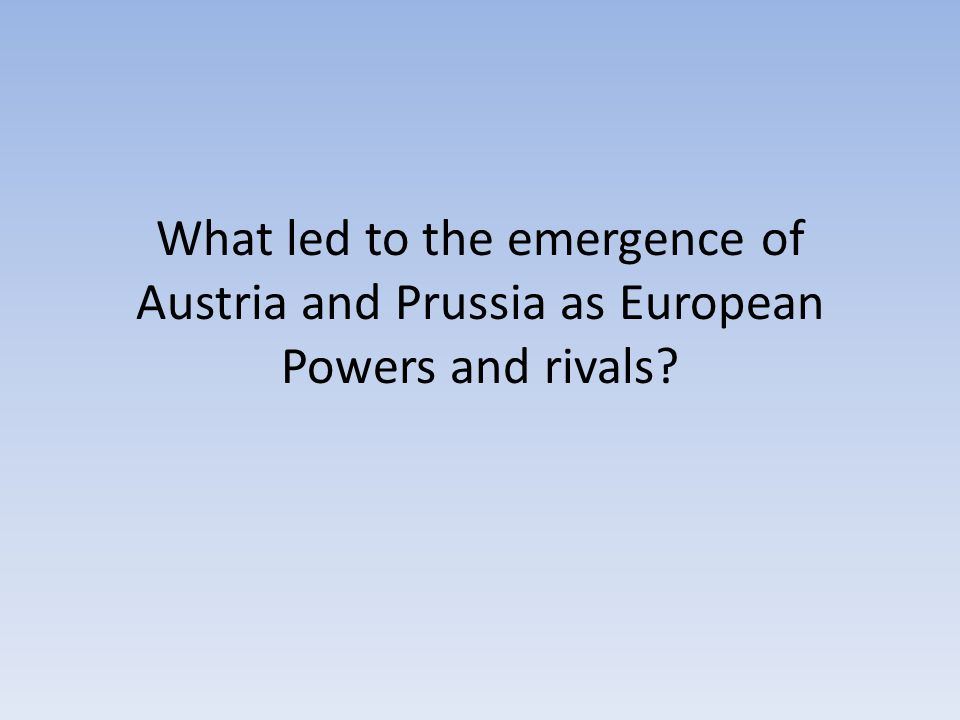 What led to the emergence of Austria and Prussia as European Powers and rivals?