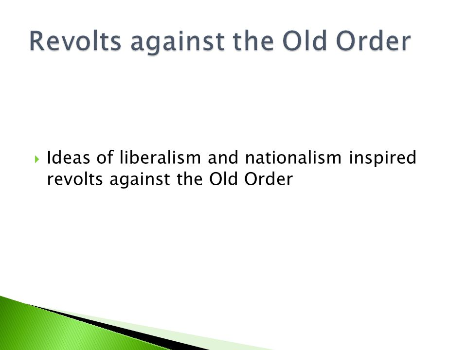  Ideas of liberalism and nationalism inspired revolts against the Old Order