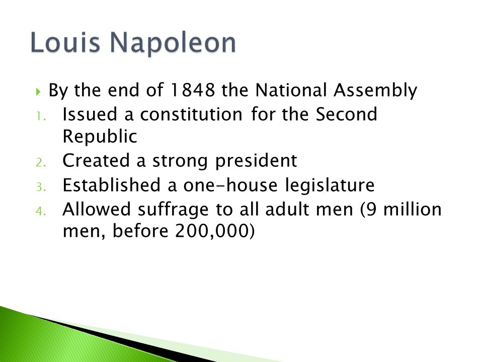  By the end of 1848 the National Assembly 1. Issued a constitution for the Second Republic 2.