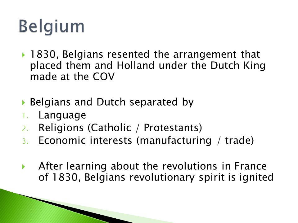  1830, Belgians resented the arrangement that placed them and Holland under the Dutch King made at the COV  Belgians and Dutch separated by 1.