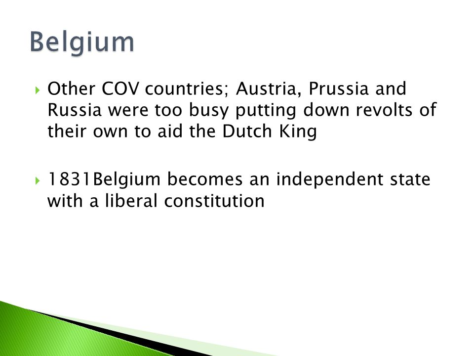  Other COV countries; Austria, Prussia and Russia were too busy putting down revolts of their own to aid the Dutch King  1831Belgium becomes an independent state with a liberal constitution