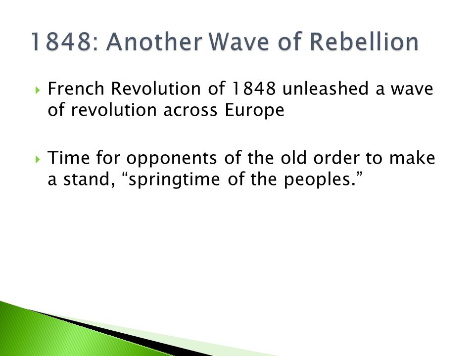  French Revolution of 1848 unleashed a wave of revolution across Europe  Time for opponents of the old order to make a stand, springtime of the peoples.