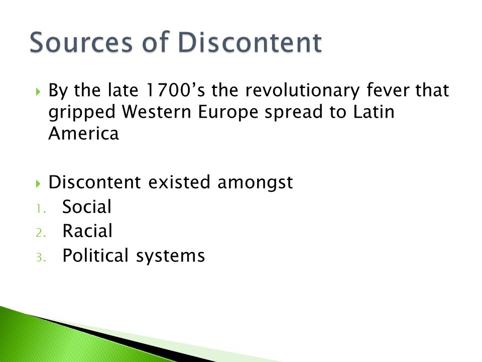  By the late 1700's the revolutionary fever that gripped Western Europe spread to Latin America  Discontent existed amongst 1.
