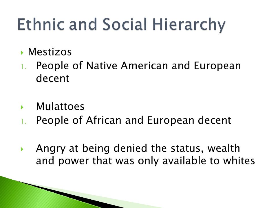  Mestizos 1. People of Native American and European decent  Mulattoes 1.