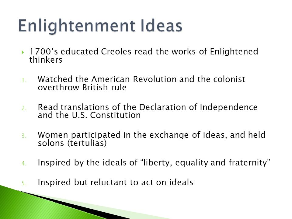  1700's educated Creoles read the works of Enlightened thinkers 1.