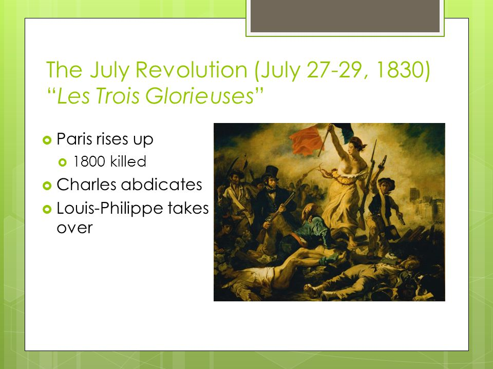 The July Revolution (July 27-29, 1830) Les Trois Glorieuses  Paris rises up  1800 killed  Charles abdicates  Louis-Philippe takes over