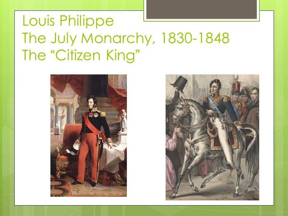 Louis Philippe The July Monarchy, 1830-1848 The Citizen King