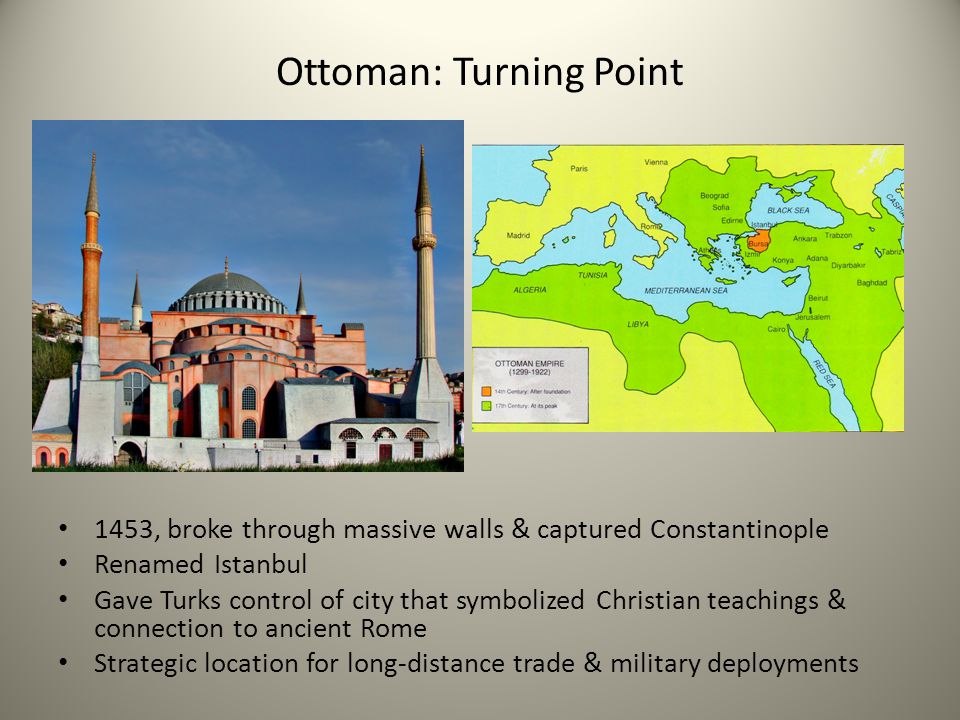 Ottoman: Turning Point 1453, broke through massive walls & captured Constantinople Renamed Istanbul Gave Turks control of city that symbolized Christi