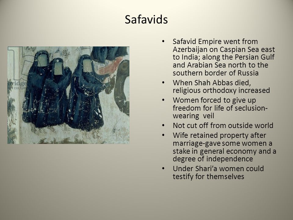 Safavids Safavid Empire went from Azerbaijan on Caspian Sea east to India; along the Persian Gulf and Arabian Sea north to the southern border of Russ