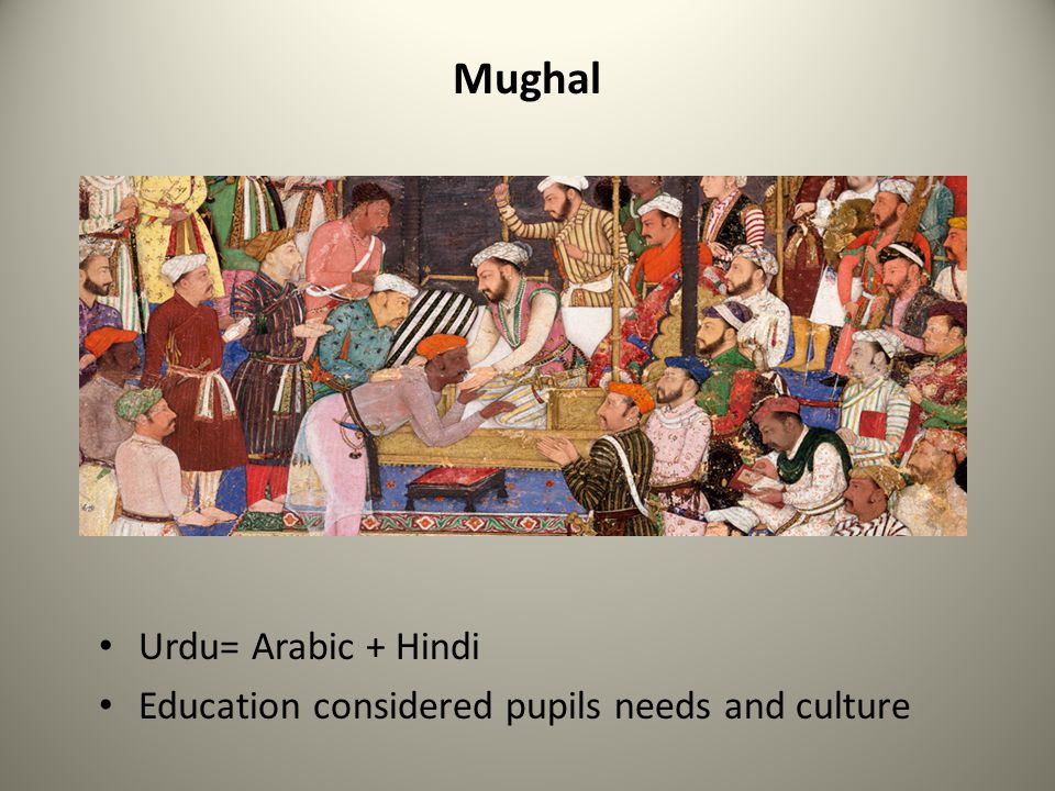 Mughal Urdu= Arabic + Hindi Education considered pupils needs and culture