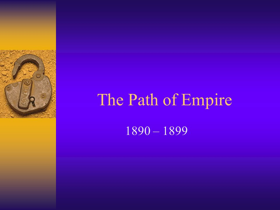 The Path of Empire 1890 – 1899