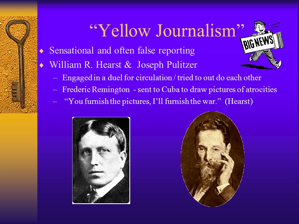 Yellow Journalism  Sensational and often false reporting  William R.