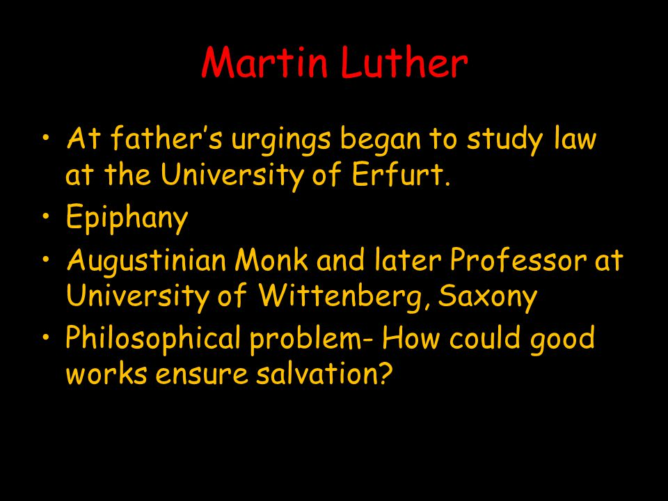 Martin Luther At father's urgings began to study law at the University of Erfurt.