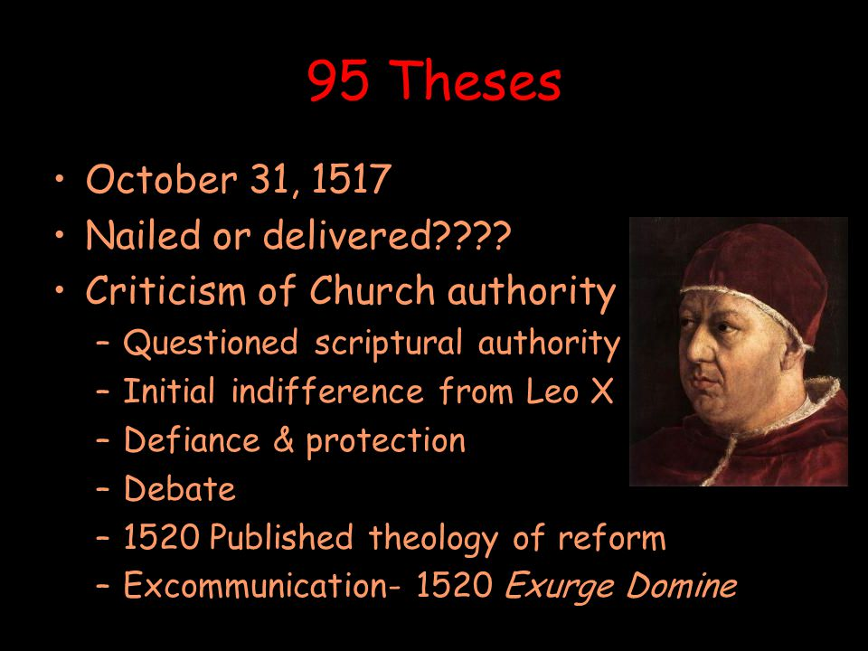 95 Theses October 31, 1517 Nailed or delivered .