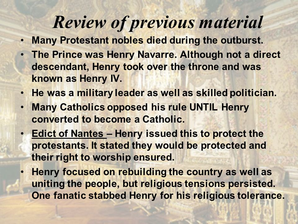 Review of previous material Many Protestant nobles died during the outburst. The Prince was Henry Navarre. Although not a direct descendant, Henry too