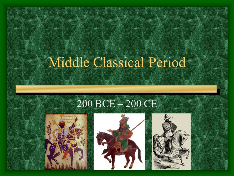 Middle Classical Period 200 BCE – 200 CE