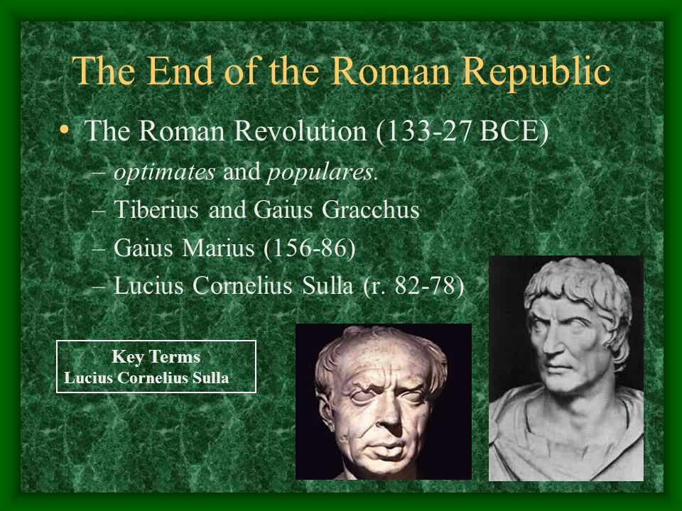 The End of the Roman Republic The Roman Revolution (133-27 BCE) –optimates and populares.