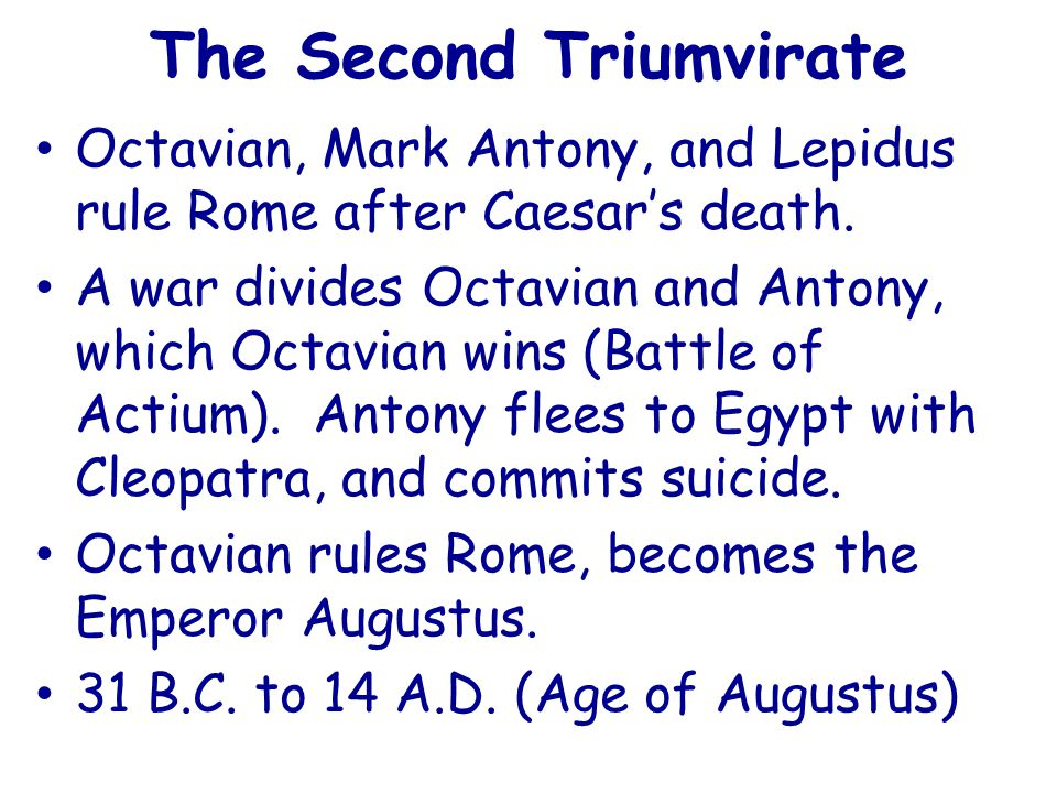 The Second Triumvirate Octavian, Mark Antony, and Lepidus rule Rome after Caesar's death.