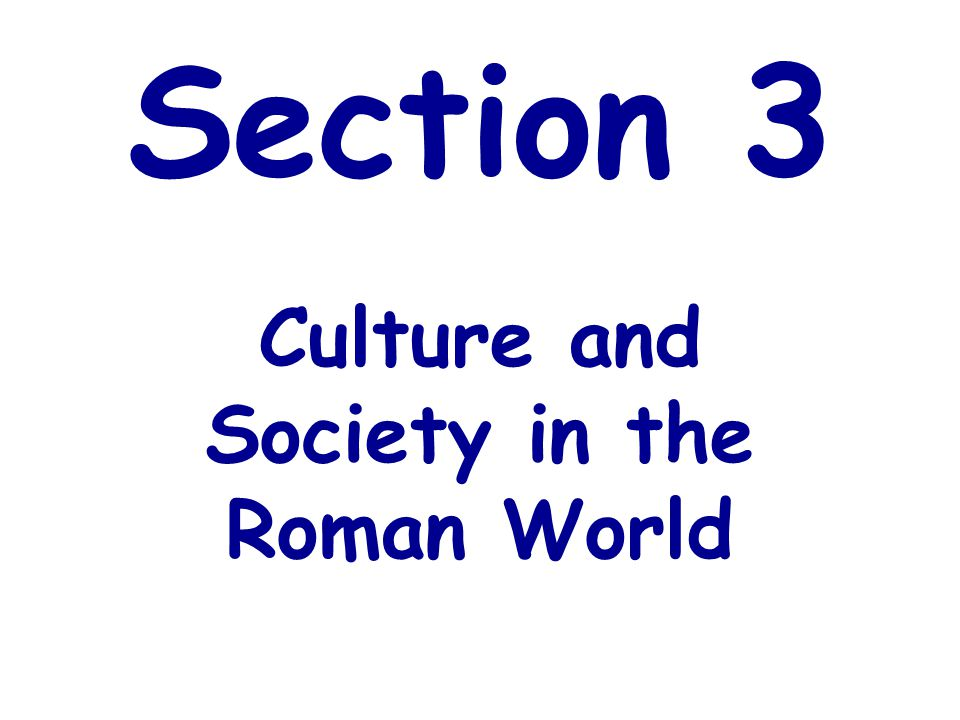 Section 3 Culture and Society in the Roman World