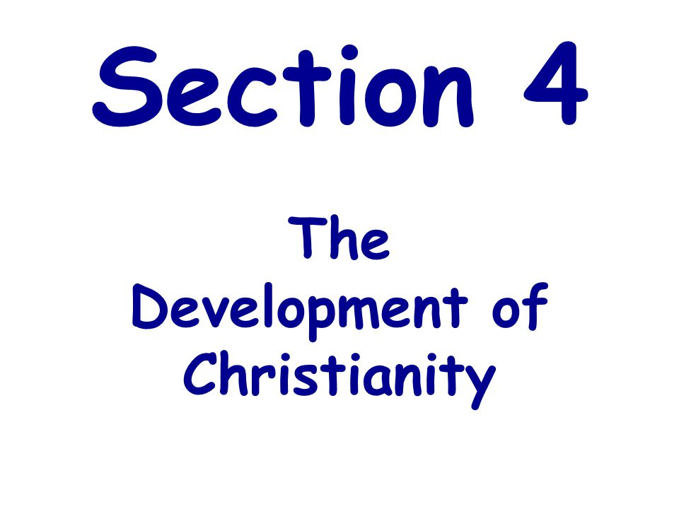 Section 4 The Development of Christianity