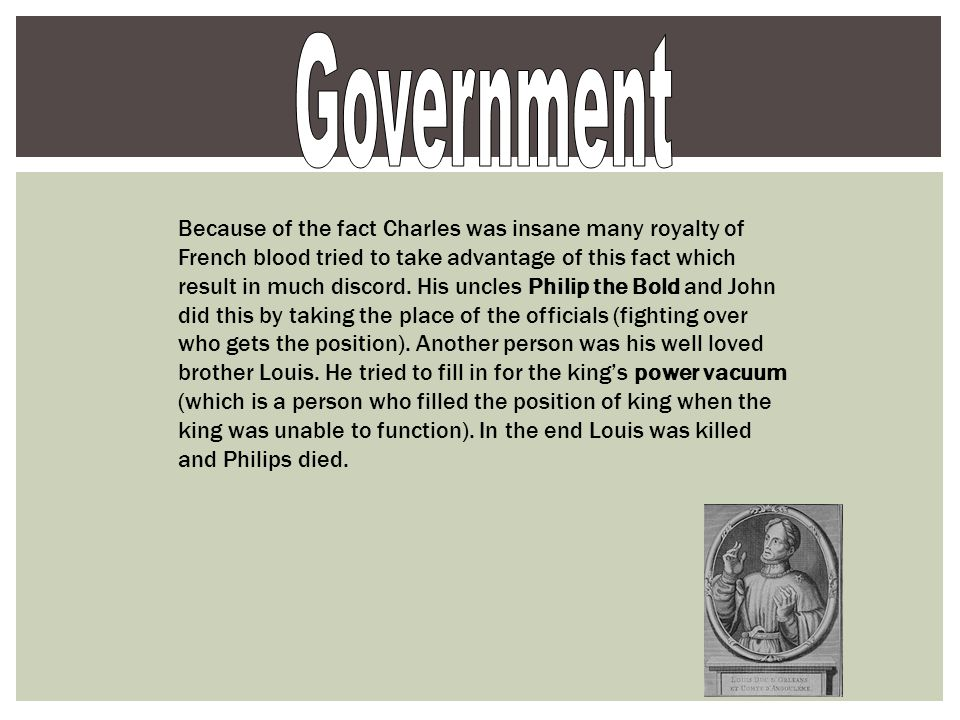 Because of the fact Charles was insane many royalty of French blood tried to take advantage of this fact which result in much discord.
