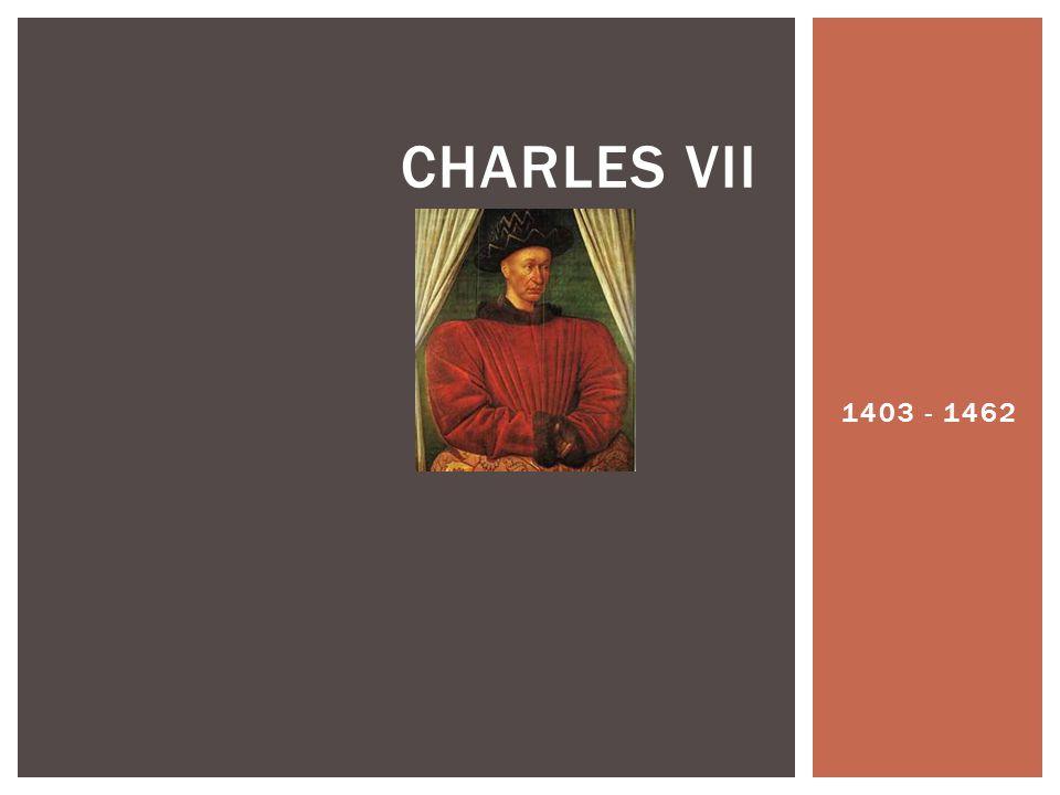 1403 - 1462 CHARLES VII