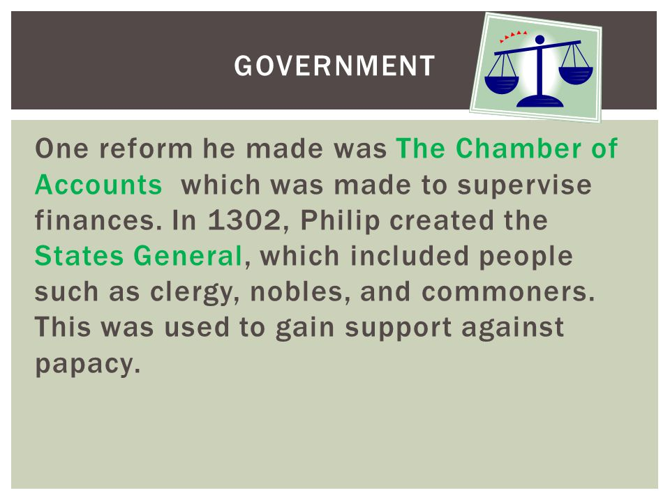 One reform he made was The Chamber of Accounts which was made to supervise finances.