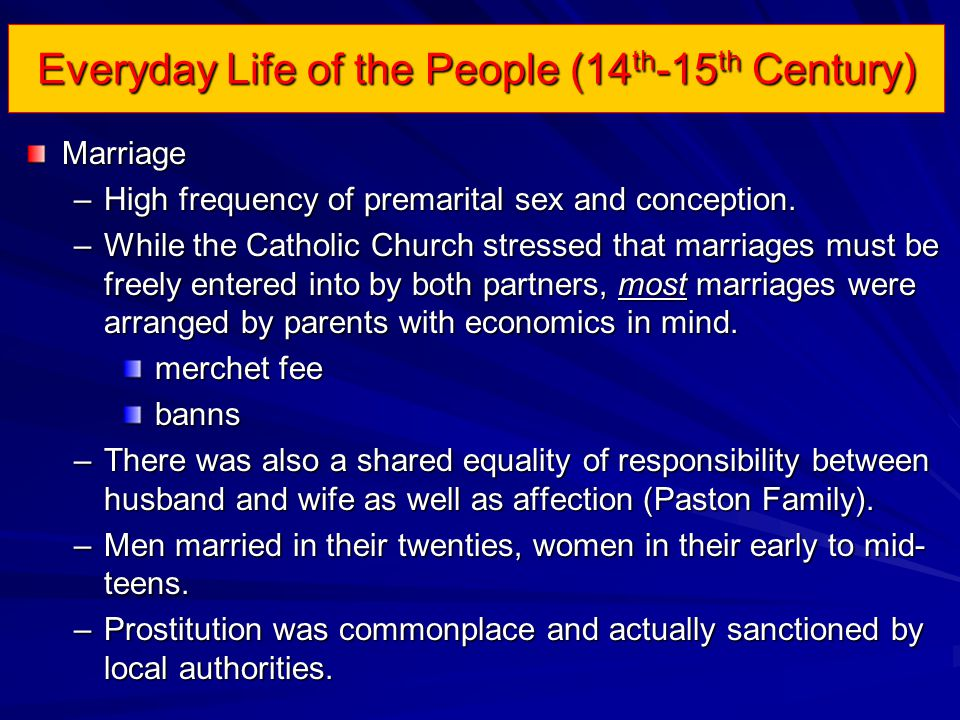 Everyday Life of the People (14 th -15 th Century) Marriage –High frequency of premarital sex and conception.
