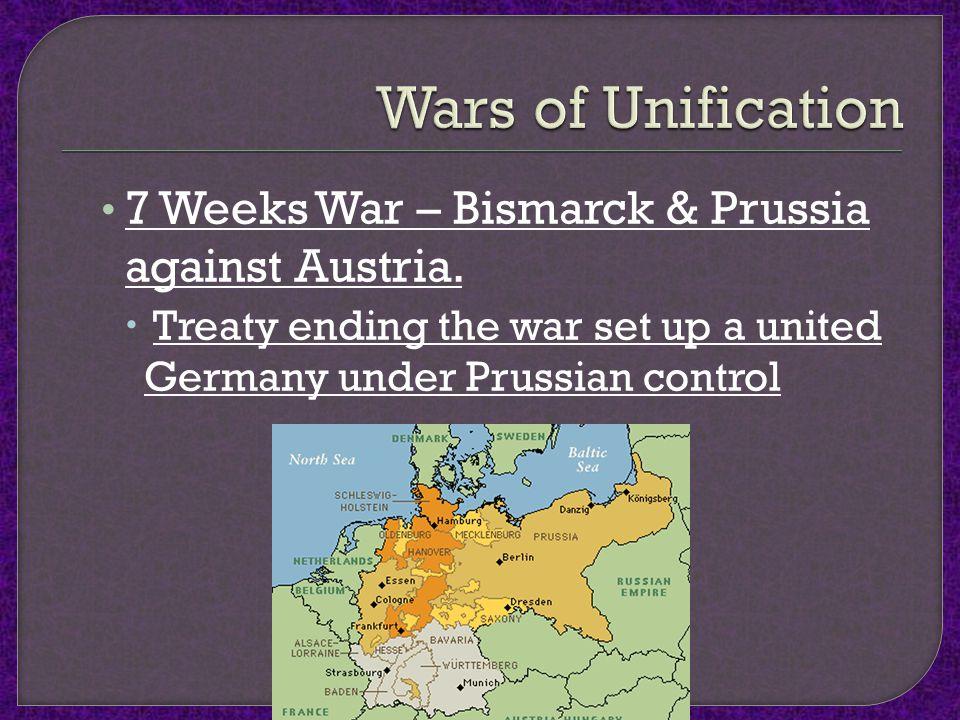 7 Weeks War – Bismarck & Prussia against Austria.  Treaty ending the war set up a united Germany under Prussian control