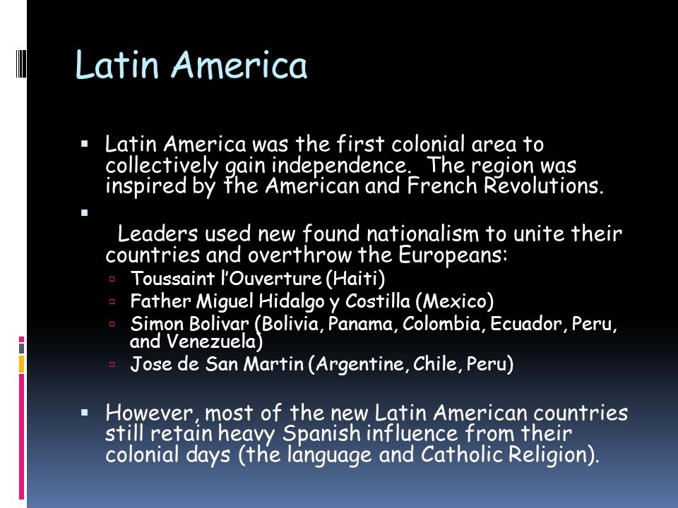  Latin America was the first colonial area to collectively gain independence.