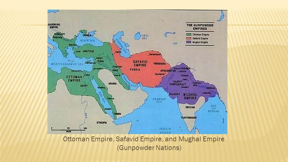Ottoman Empire, Safavid Empire, and Mughal Empire (Gunpowder Nations)